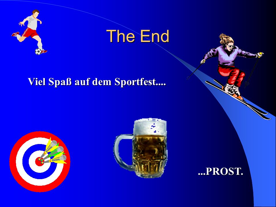The End Viel Spaß auf dem Sportfest.... ...PROST.