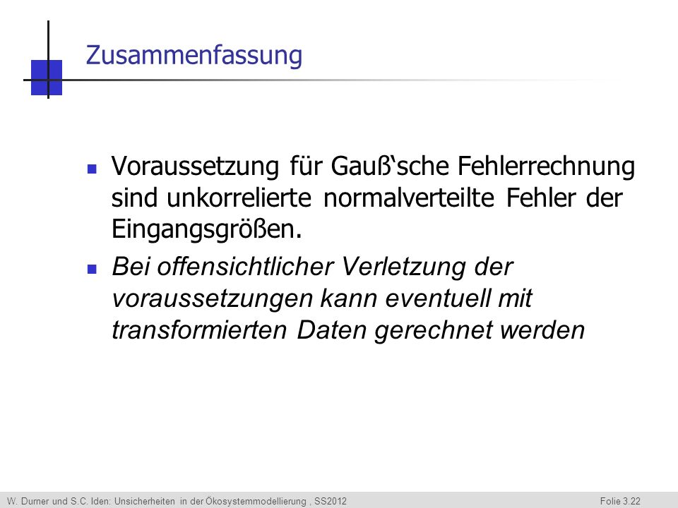 Zusammenfassung Voraussetzung für Gauß'sche Fehlerrechnung sind unkorrelierte normalverteilte Fehler der Eingangsgrößen.
