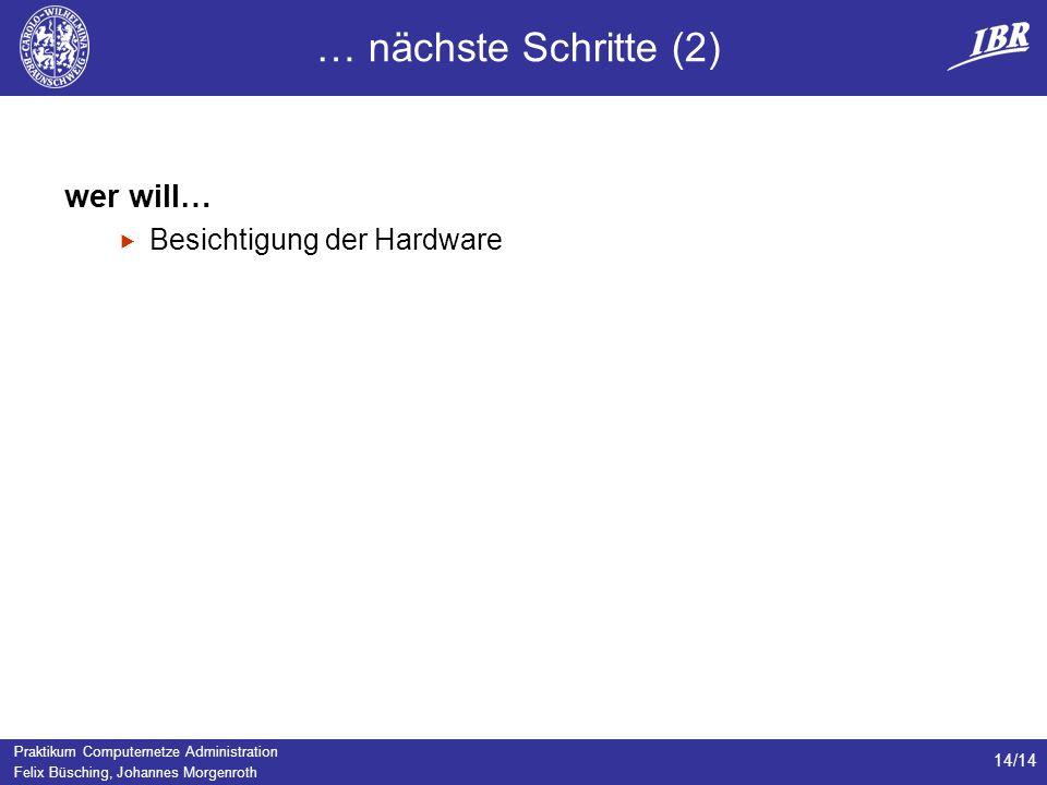 … nächste Schritte (2) wer will… Besichtigung der Hardware