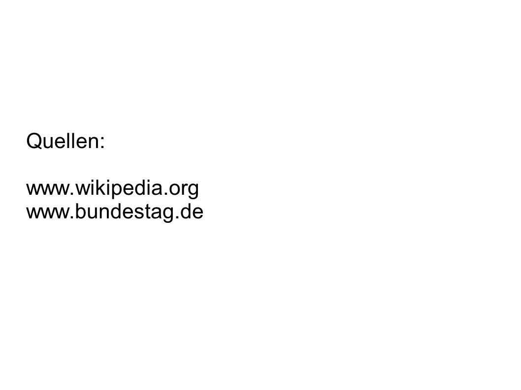 Quellen: www.wikipedia.org www.bundestag.de
