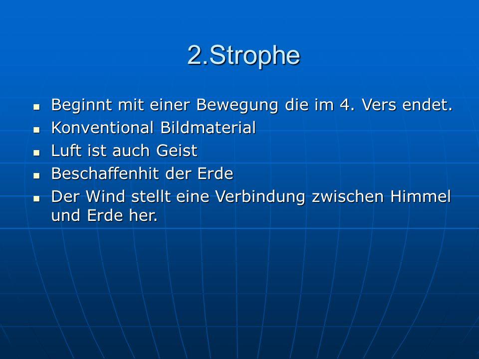 2.Strophe Beginnt mit einer Bewegung die im 4. Vers endet.