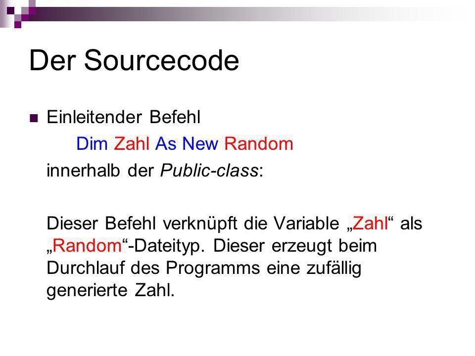 Der Sourcecode Einleitender Befehl Dim Zahl As New Random