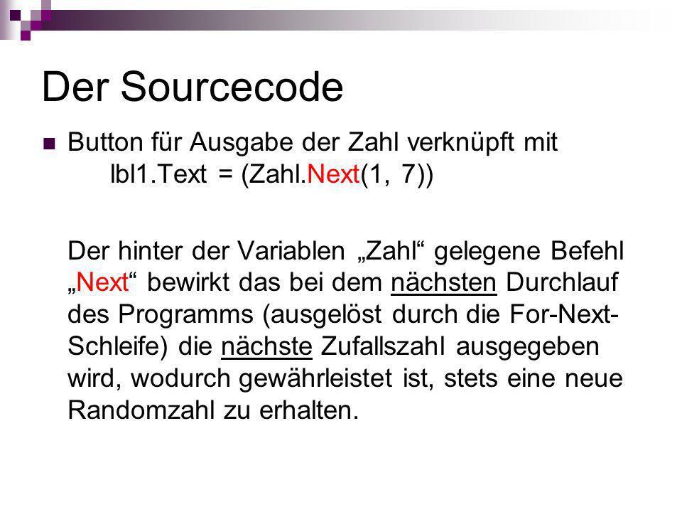 Der Sourcecode Button für Ausgabe der Zahl verknüpft mit lbl1.Text = (Zahl.Next(1, 7))