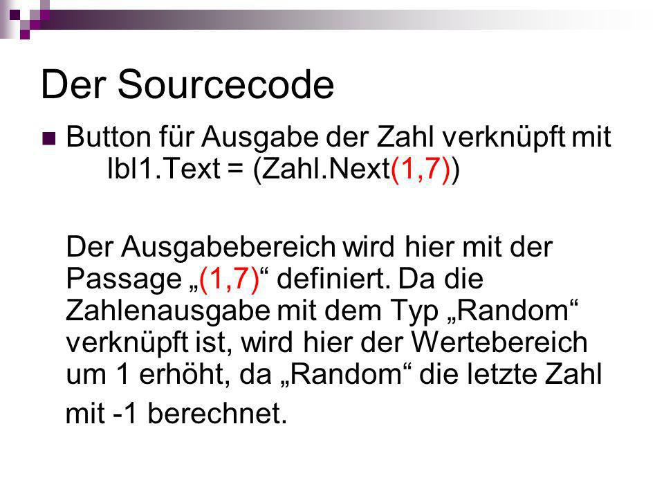 Der Sourcecode Button für Ausgabe der Zahl verknüpft mit lbl1.Text = (Zahl.Next(1,7))