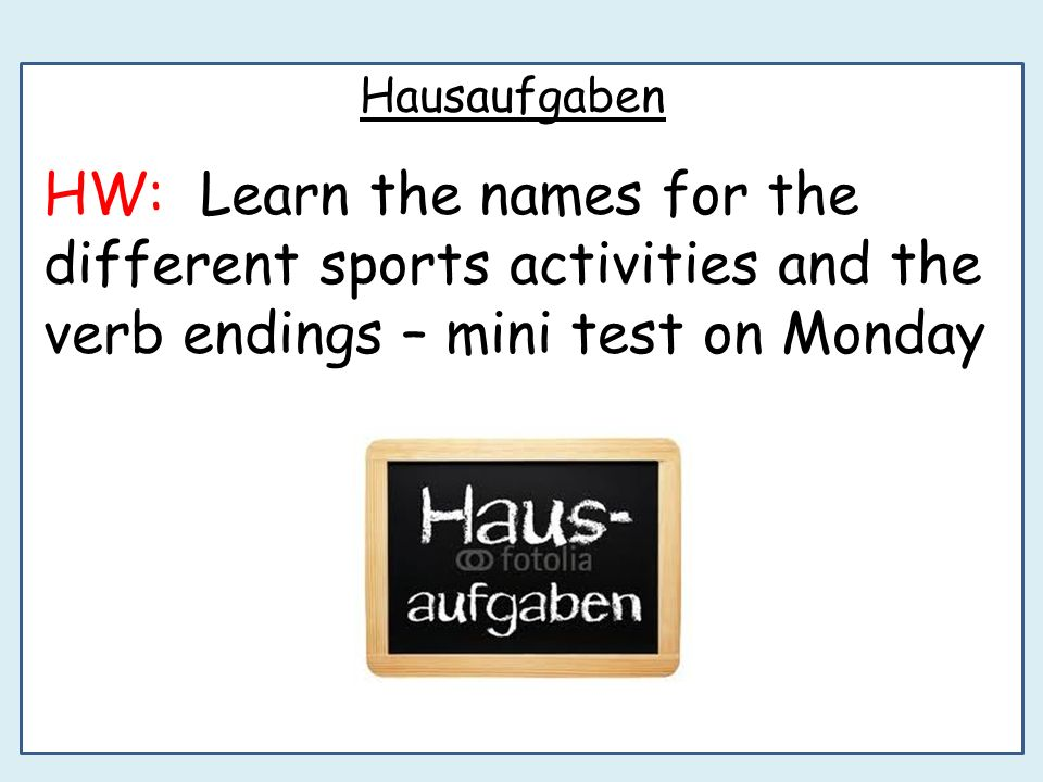 Hausaufgaben HW: Learn the names for the different sports activities and the verb endings – mini test on Monday.