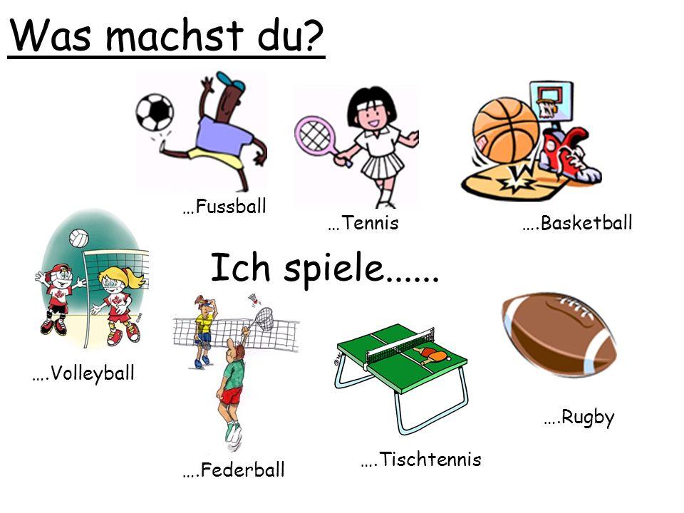 Was machst du Ich spiele...... …Fussball …Tennis ….Basketball