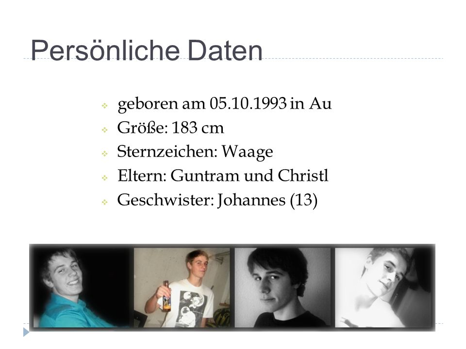 Persönliche Daten geboren am 05.10.1993 in Au Größe: 183 cm