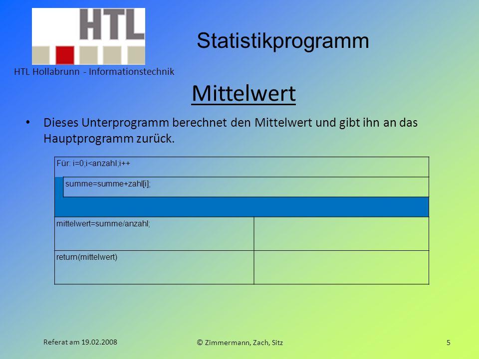 Mittelwert Dieses Unterprogramm berechnet den Mittelwert und gibt ihn an das Hauptprogramm zurück. Für: i=0;i<anzahl;i++