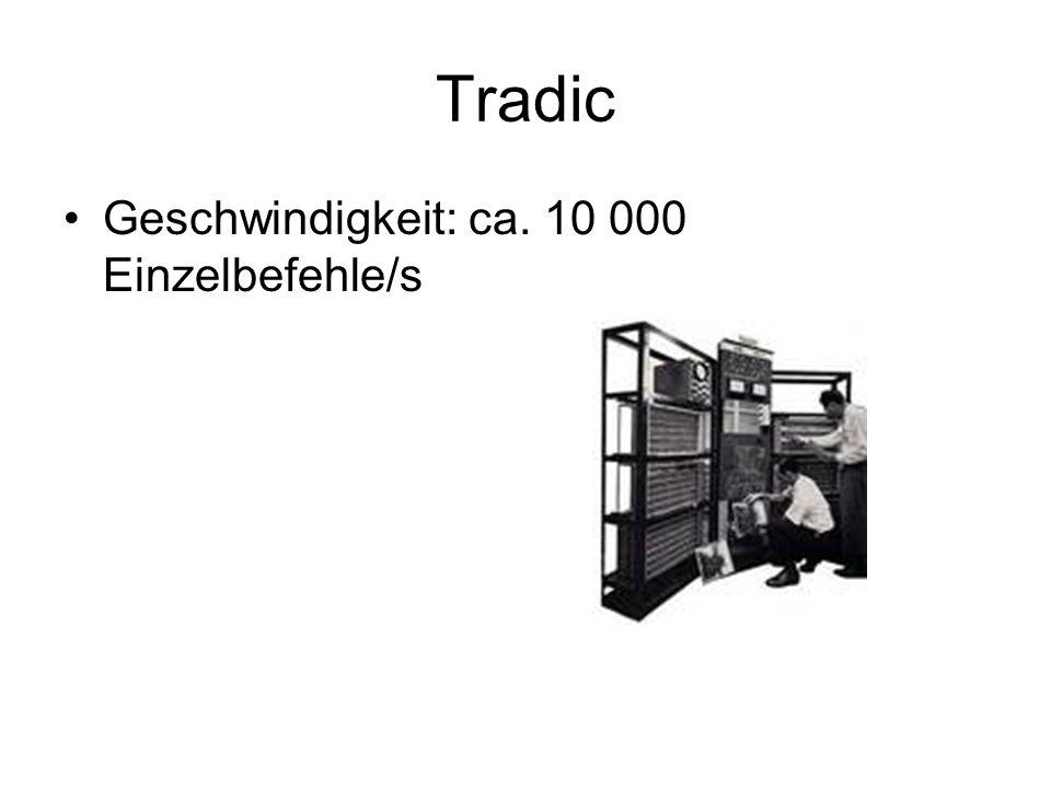 Tradic Geschwindigkeit: ca. 10 000 Einzelbefehle/s