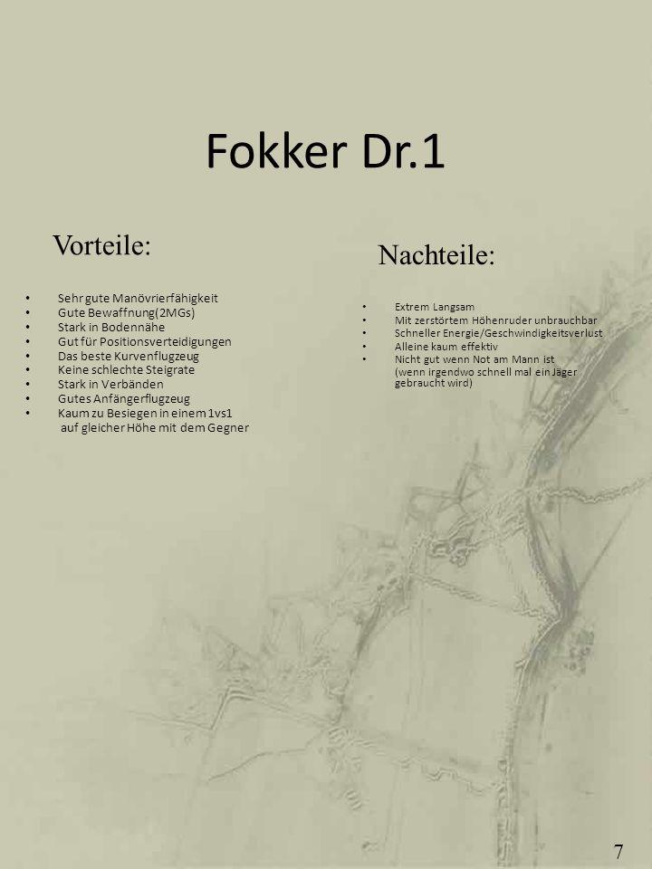 Fokker Dr.1 Vorteile: Nachteile: 7 Sehr gute Manövrierfähigkeit