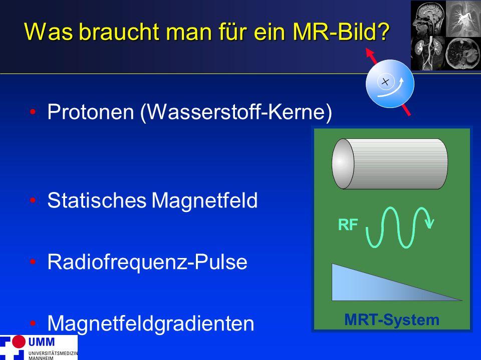 Was braucht man für ein MR-Bild