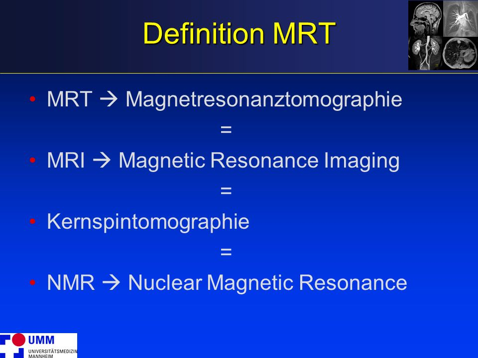 Definition MRT MRT  Magnetresonanztomographie =