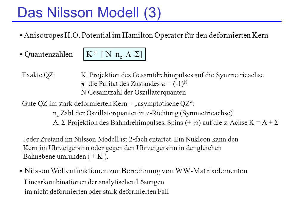 Das Nilsson Modell (3) Anisotropes H.O. Potential im Hamilton Operator für den deformierten Kern. Quantenzahlen.