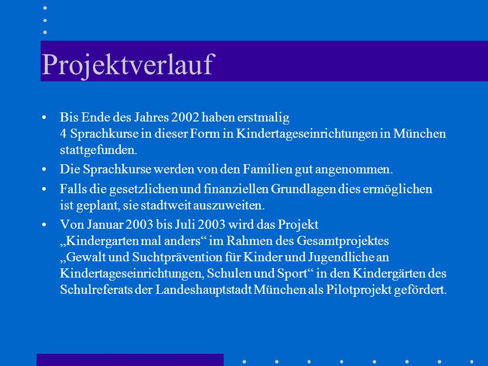 Projektverlauf Bis Ende des Jahres 2002 haben erstmalig 4 Sprachkurse in dieser Form in Kindertageseinrichtungen in München stattgefunden.