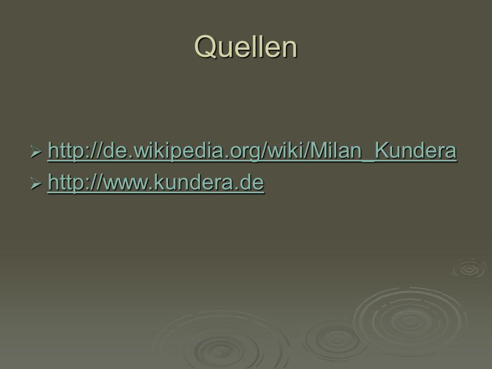 Quellen http://de.wikipedia.org/wiki/Milan_Kundera