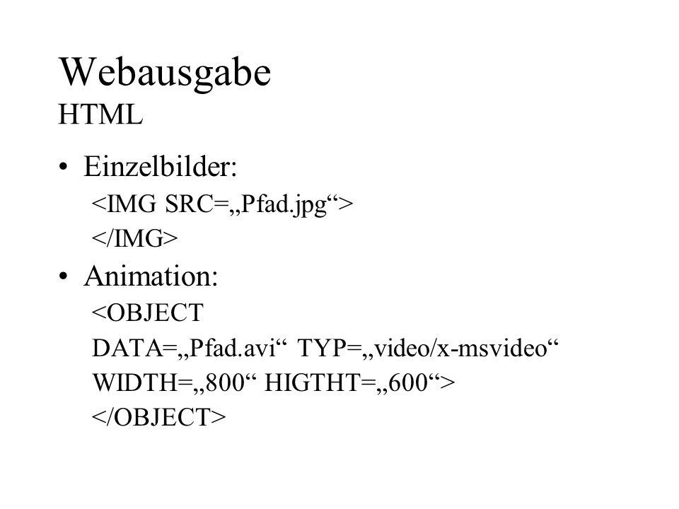 """Webausgabe HTML Einzelbilder: Animation: <IMG SRC=""""Pfad.jpg >"""