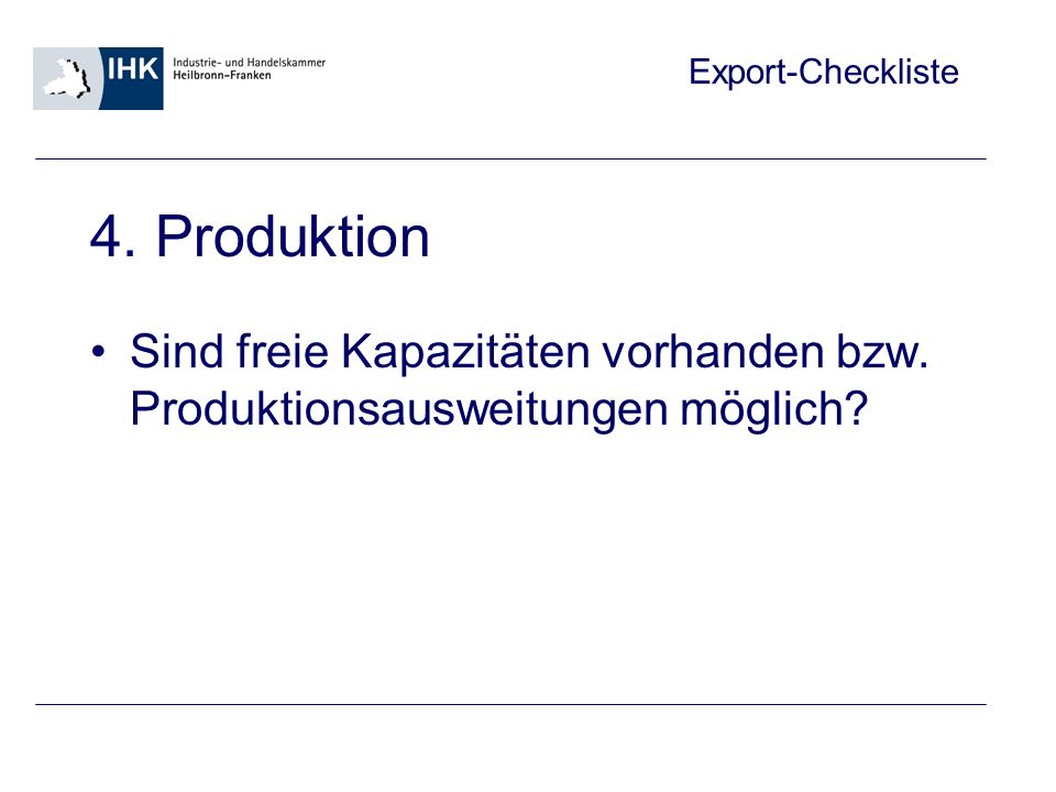 4. Produktion Sind freie Kapazitäten vorhanden bzw. Produktionsausweitungen möglich