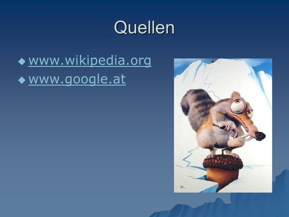 Quellen www.wikipedia.org www.google.at