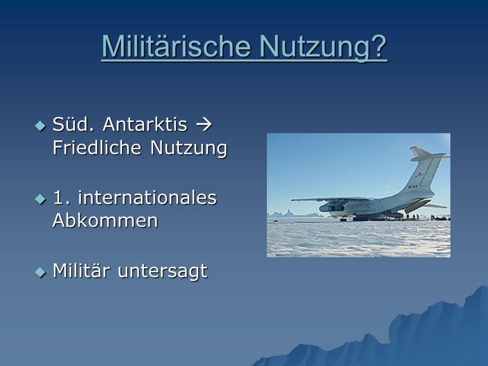 Militärische Nutzung Süd. Antarktis  Friedliche Nutzung