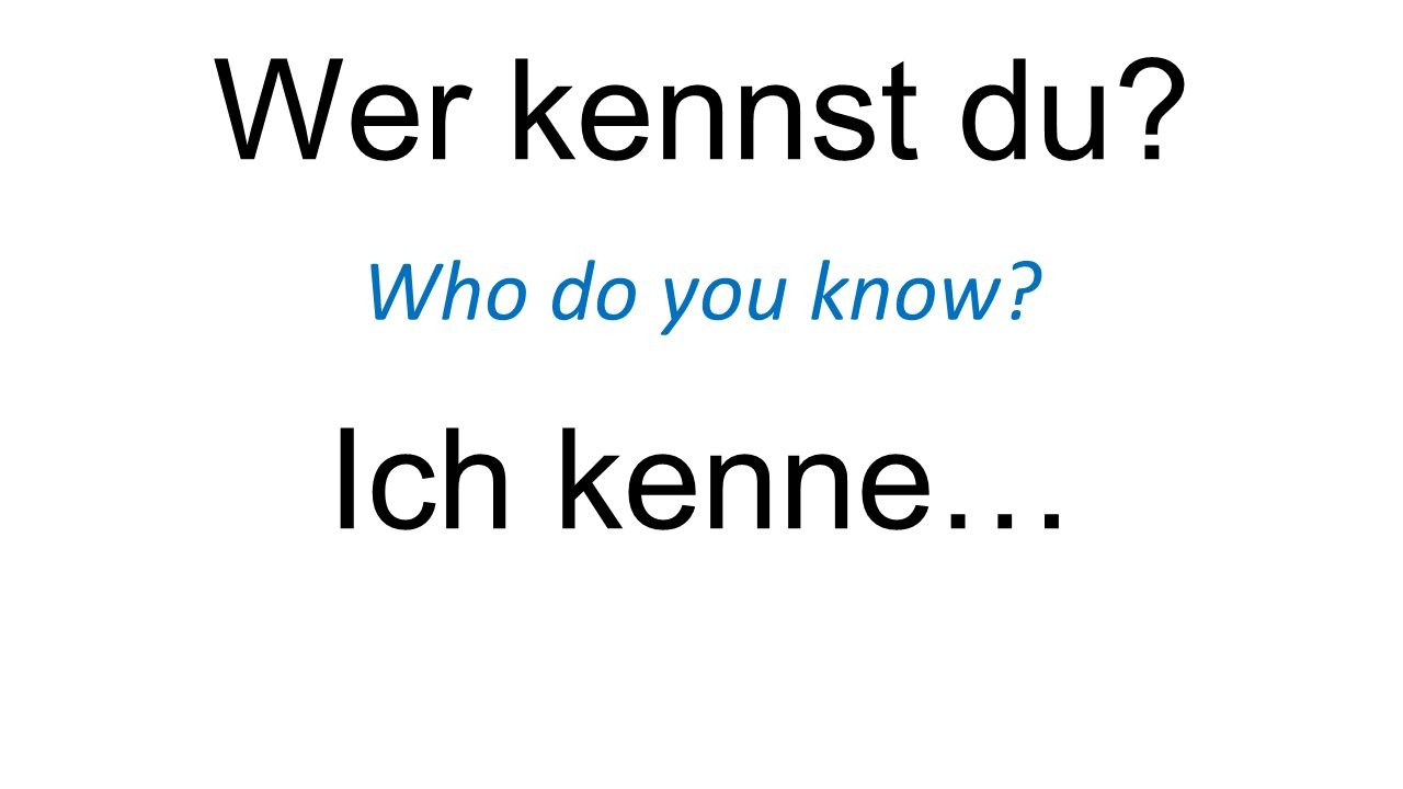 Wer kennst du Who do you know Ich kenne…