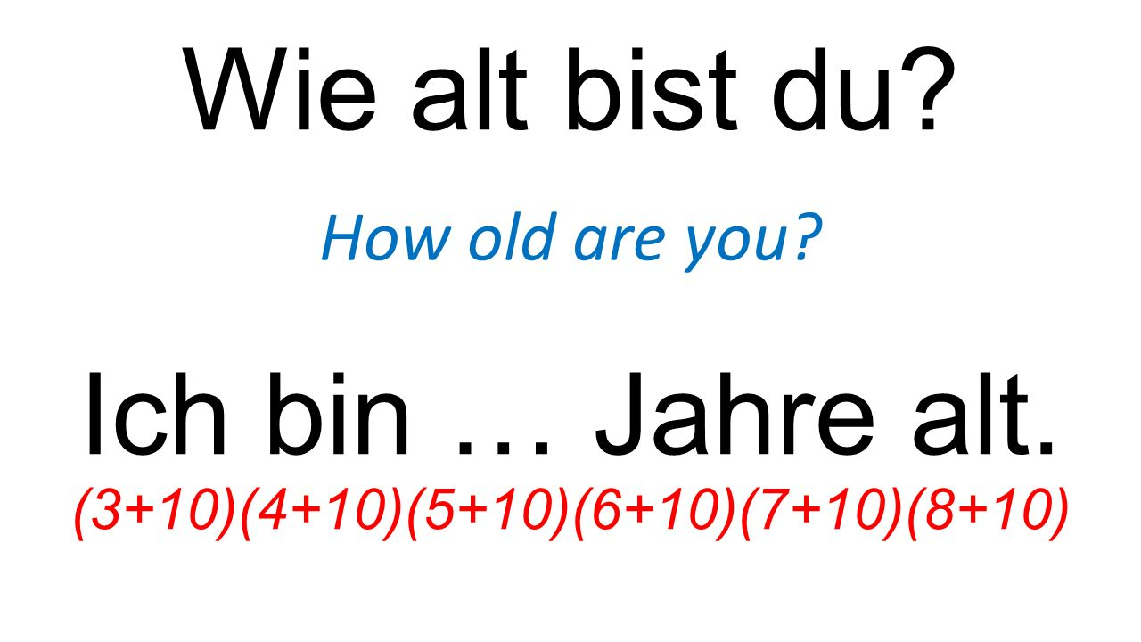 Wie alt bist du Ich bin … Jahre alt. How old are you