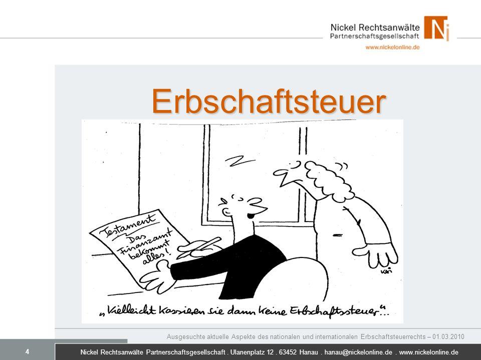Erbschaftsteuer Ausgesuchte aktuelle Aspekte des nationalen und internationalen Erbschaftsteuerrechts – 01.03.2010.