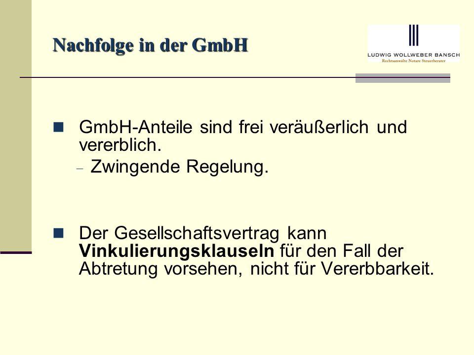 Nachfolge in der GmbH GmbH-Anteile sind frei veräußerlich und vererblich. Zwingende Regelung.