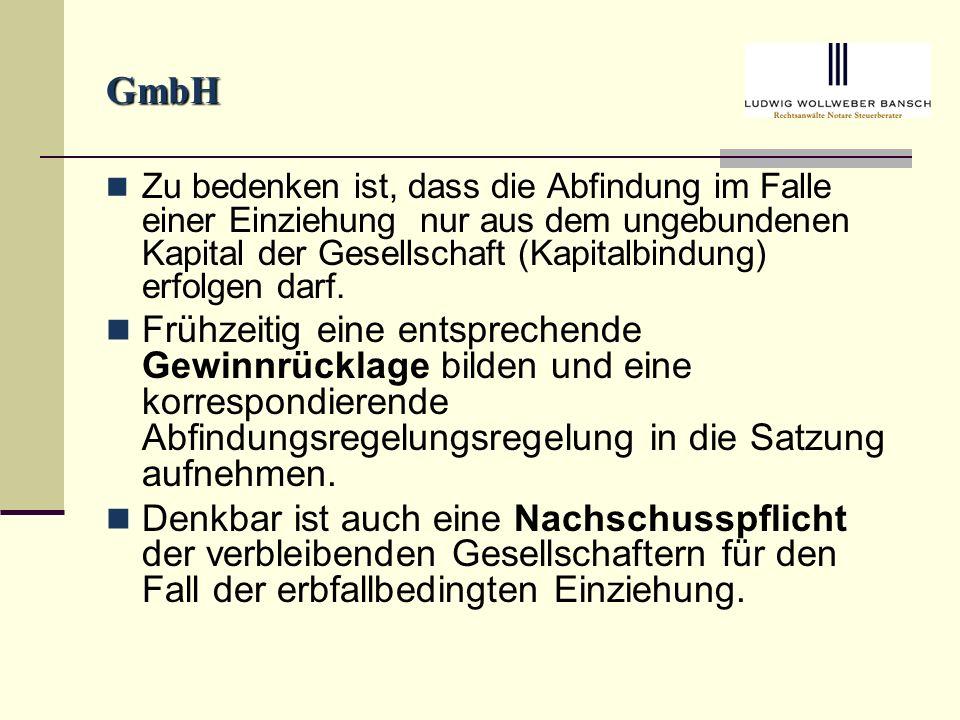 GmbH Zu bedenken ist, dass die Abfindung im Falle einer Einziehung nur aus dem ungebundenen Kapital der Gesellschaft (Kapitalbindung) erfolgen darf.