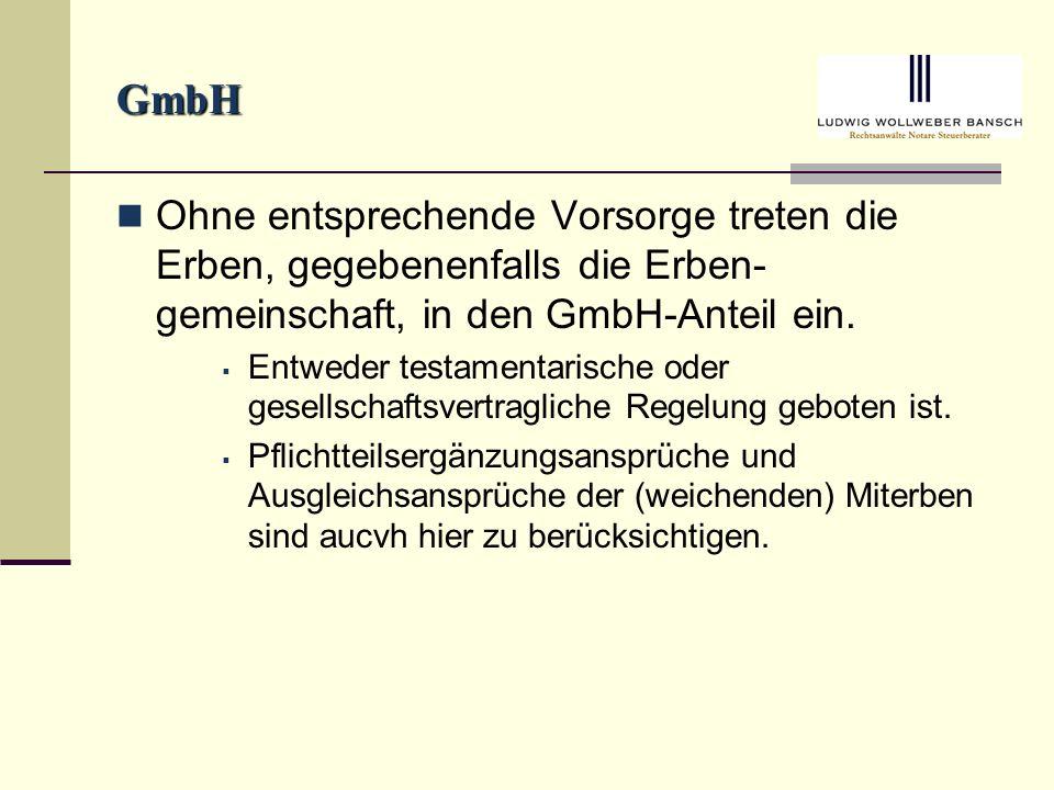 GmbH Ohne entsprechende Vorsorge treten die Erben, gegebenenfalls die Erben-gemeinschaft, in den GmbH-Anteil ein.