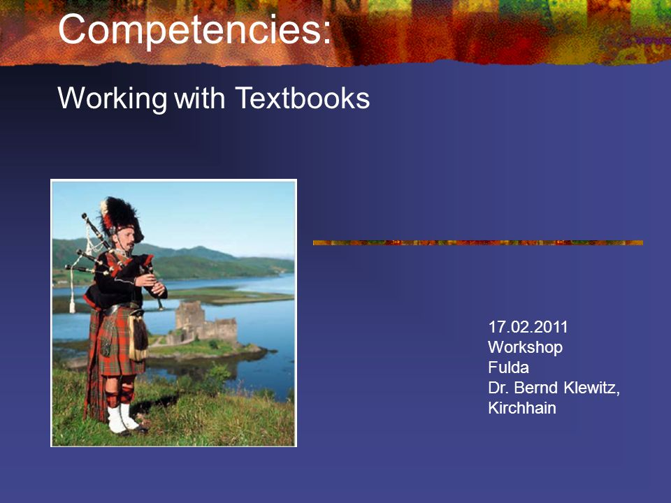 Competencies: Working with Textbooks 17.02.2011 Workshop Fulda