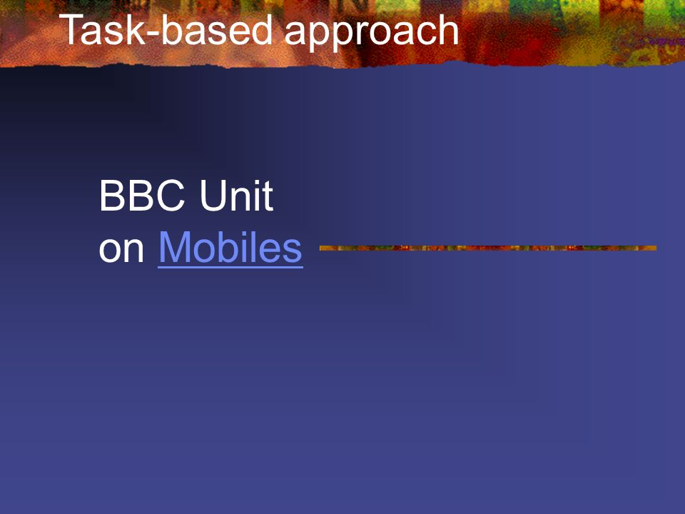 Task-based approach BBC Unit on Mobiles