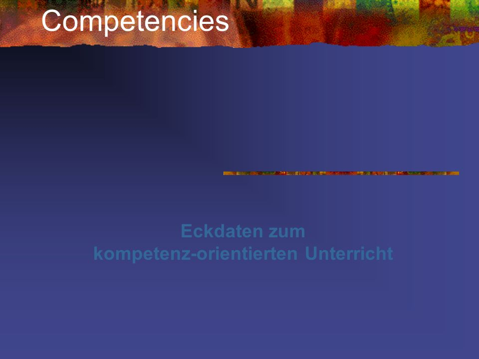 Eckdaten zum kompetenz-orientierten Unterricht