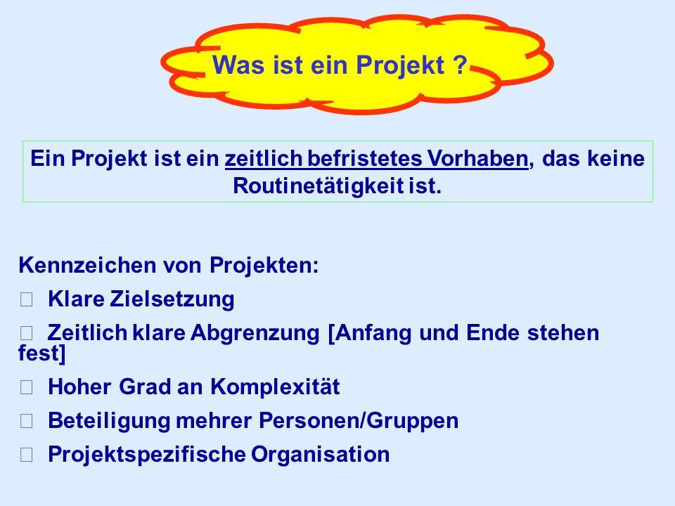 Was ist ein Projekt Ein Projekt ist ein zeitlich befristetes Vorhaben, das keine Routinetätigkeit ist.