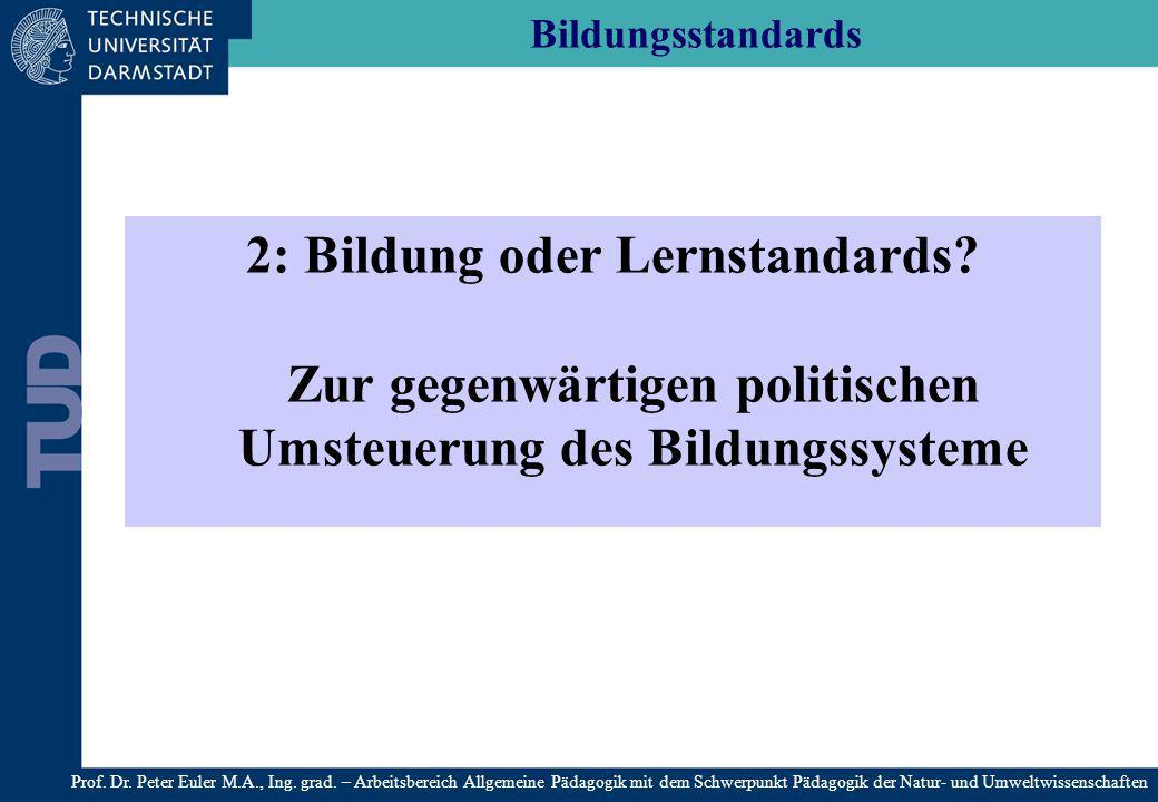 Bildungsstandards 2: Bildung oder Lernstandards Zur gegenwärtigen politischen Umsteuerung des Bildungssysteme.