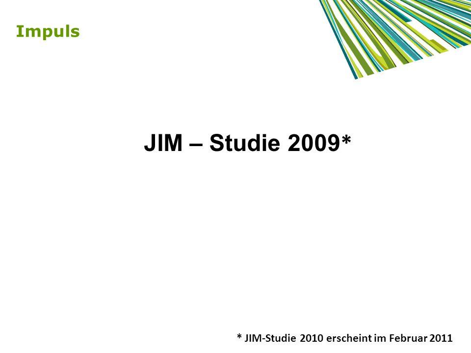 Impuls JIM – Studie 2009* * JIM-Studie 2010 erscheint im Februar 2011