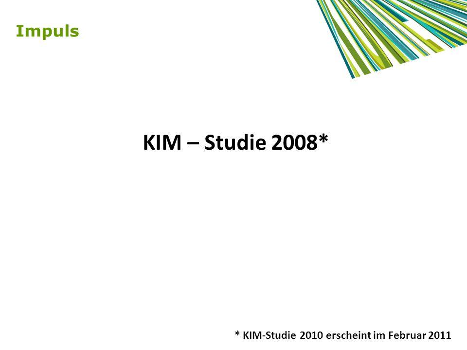 Impuls KIM – Studie 2008* * KIM-Studie 2010 erscheint im Februar 2011