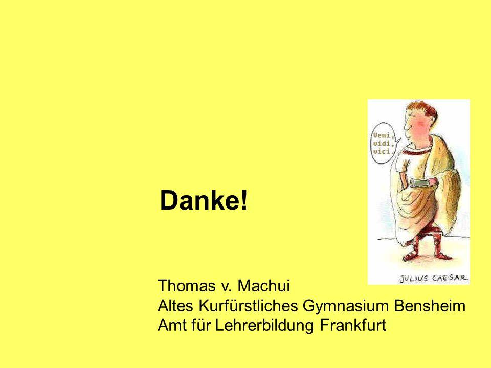 Danke! Thomas v. Machui Altes Kurfürstliches Gymnasium Bensheim