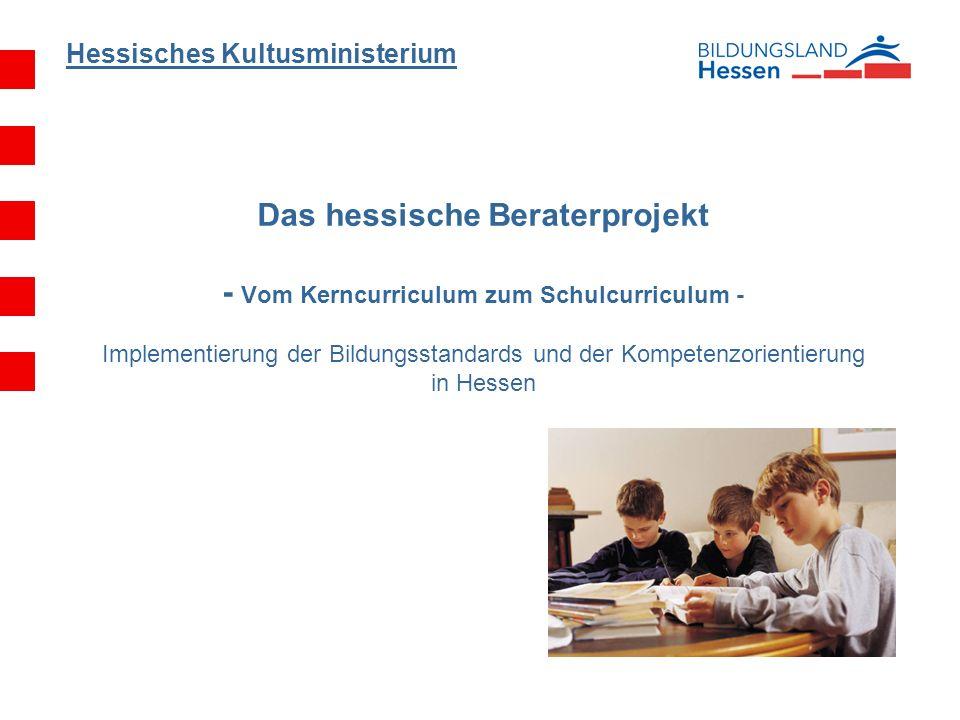Das hessische Beraterprojekt - Vom Kerncurriculum zum Schulcurriculum - Implementierung der Bildungsstandards und der Kompetenzorientierung in Hessen