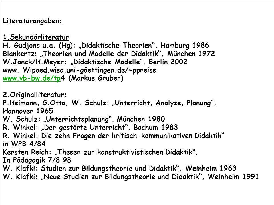 """Literaturangaben: 1.Sekundärliteratur. H. Gudjons u.a. (Hg): """"Didaktische Theorien , Hamburg 1986."""