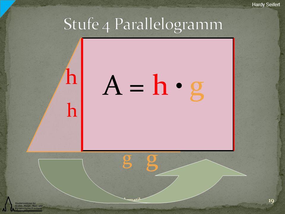 A = h ● g g h h g Stufe 4 Parallelogramm Hardy Seifert
