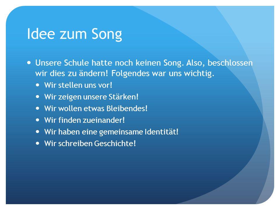 Idee zum SongUnsere Schule hatte noch keinen Song. Also, beschlossen wir dies zu ändern! Folgendes war uns wichtig.