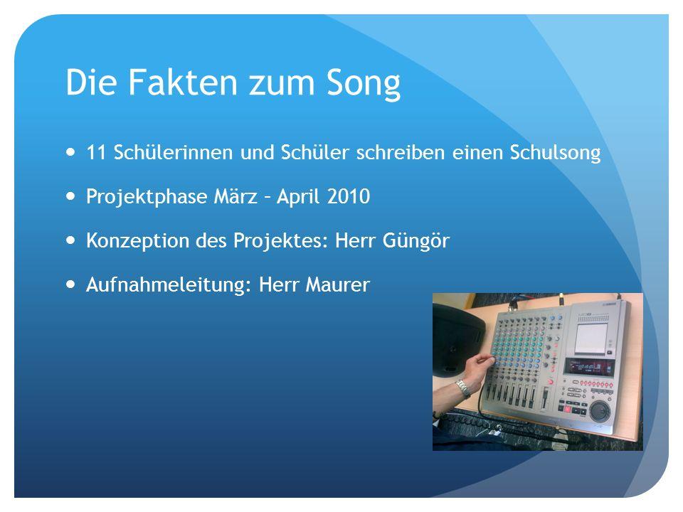 Die Fakten zum Song11 Schülerinnen und Schüler schreiben einen Schulsong. Projektphase März – April 2010.