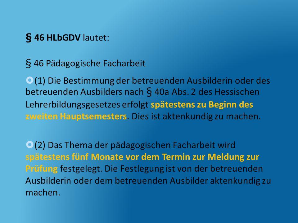 § 46 HLbGDV lautet: § 46 Pädagogische Facharbeit.
