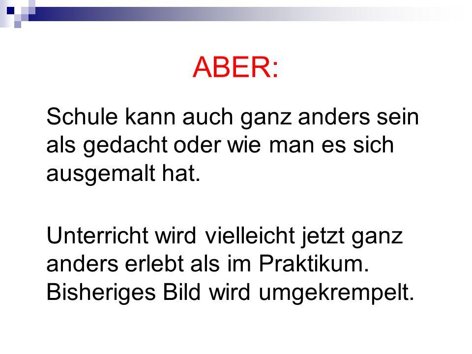 ABER: Schule kann auch ganz anders sein als gedacht oder wie man es sich ausgemalt hat.