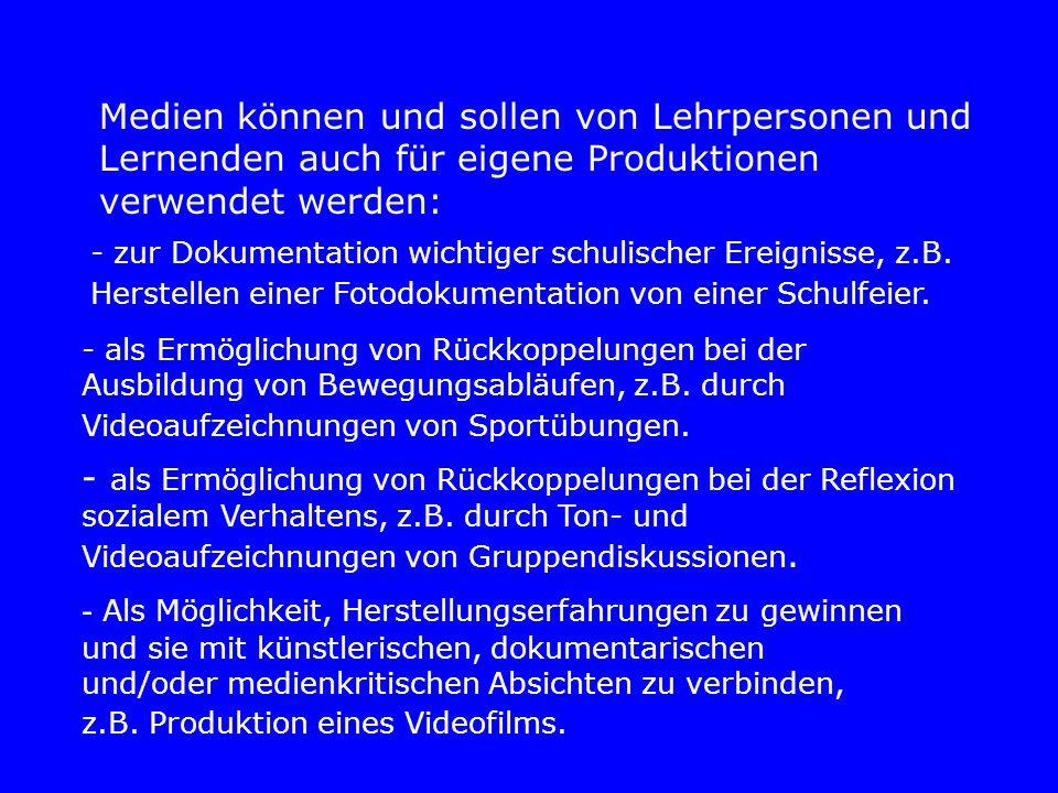 Medien können und sollen von Lehrpersonen und Lernenden auch für eigene Produktionen verwendet werden: