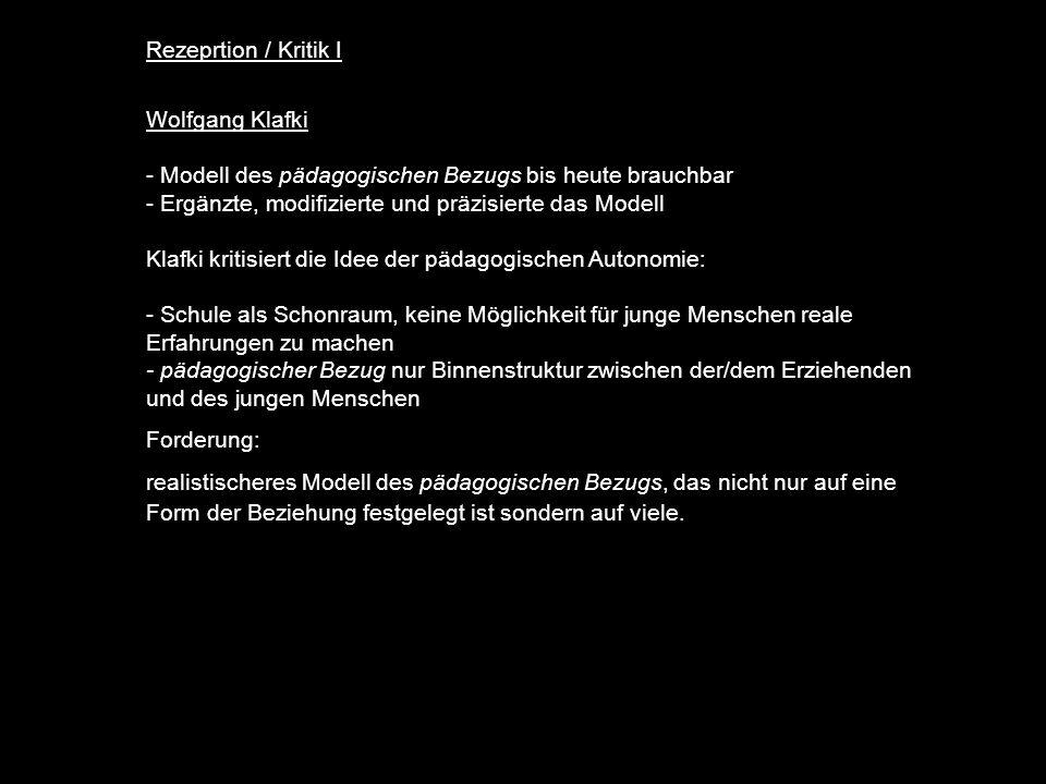 Rezeprtion / Kritik I Wolfgang Klafki. - Modell des pädagogischen Bezugs bis heute brauchbar. - Ergänzte, modifizierte und präzisierte das Modell.