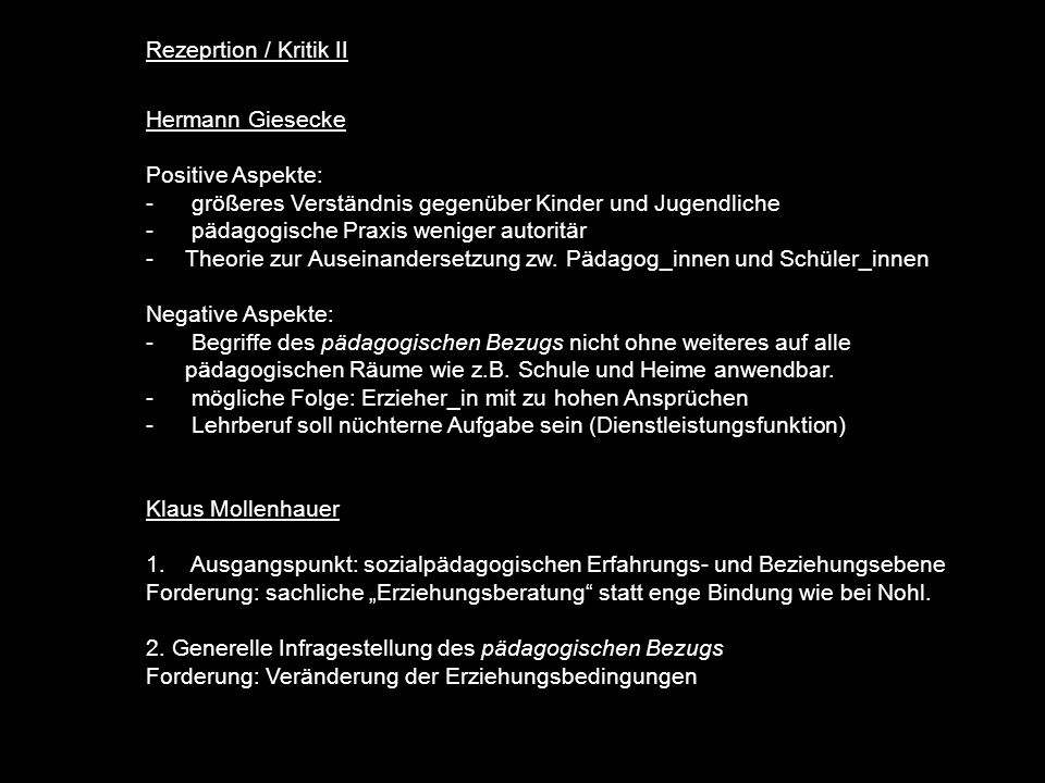 Rezeprtion / Kritik II Hermann Giesecke. Positive Aspekte: größeres Verständnis gegenüber Kinder und Jugendliche.
