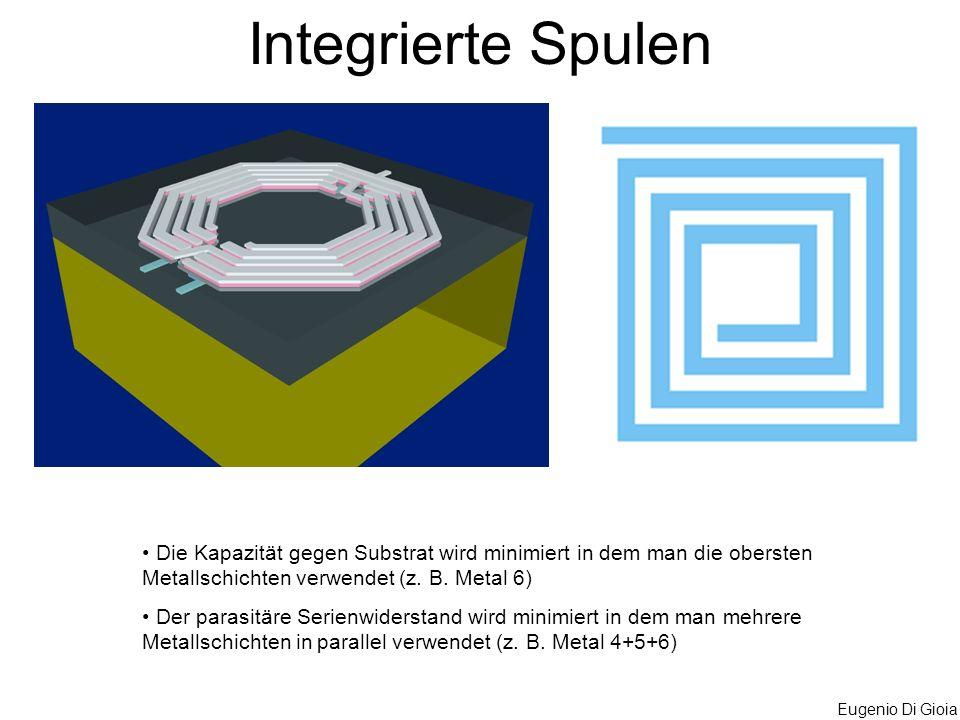 Integrierte SpulenDie Kapazität gegen Substrat wird minimiert in dem man die obersten Metallschichten verwendet (z. B. Metal 6)