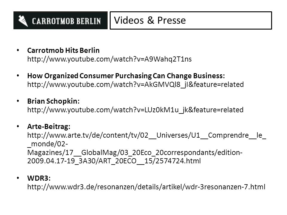Videos & Presse Carrotmob Hits Berlin http://www.youtube.com/watch v=A9Wahq2T1ns.