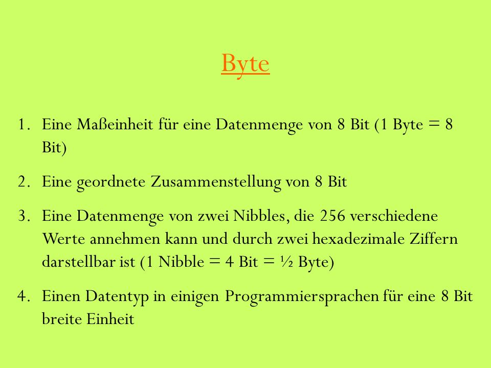Byte Eine Maßeinheit für eine Datenmenge von 8 Bit (1 Byte = 8 Bit)